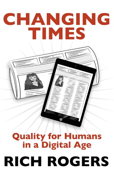 Changing Times: Quality for Humans in a Digital Age by Rich Rogers