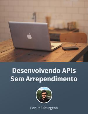 Desenvolvendo APIs Sem Arrependimento