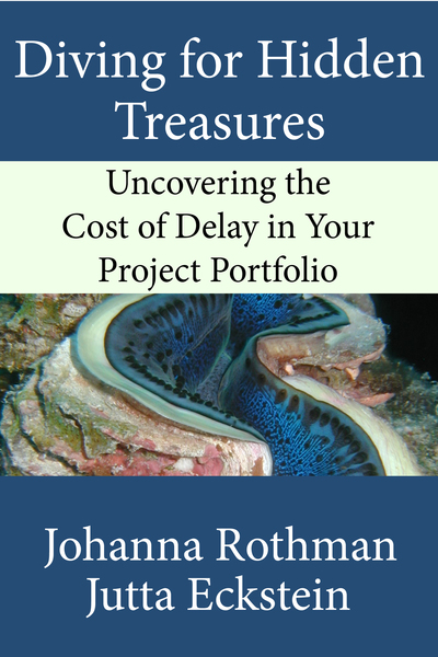 Diving For Hidden Treasures: Uncovering the Cost of Delay in Your Project Portfolio by Jutta Eckstein