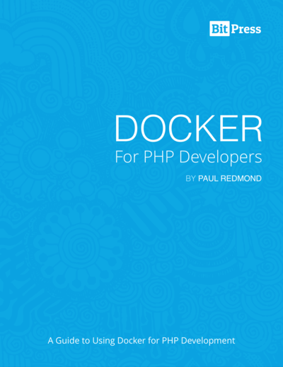 Docker for PHP Developers: A guide to using Docker for PHP development by Paul Redmond