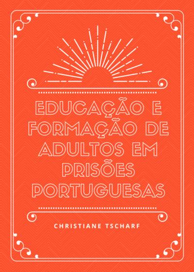Educação e Formação de Adultos em Prisões Portuguesas