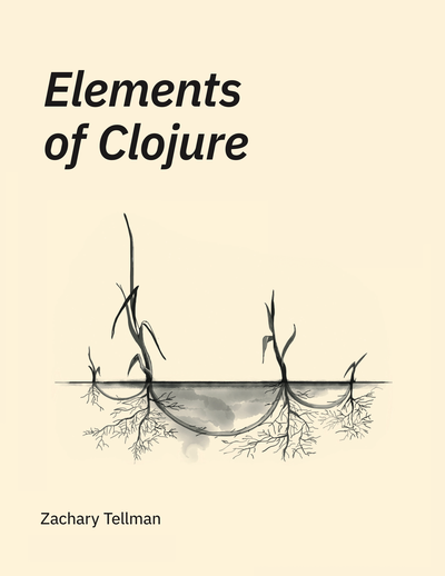 Elements of Clojure by Zach Tellman