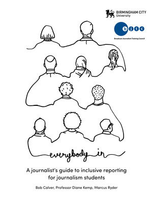 Everybody In: A Journalist's Guide To Inclusive Reporting For Journalism Students