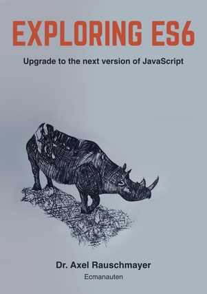 Exploring ES6: Upgrade to the next version of JavaScript by Axel Rauschmayer
