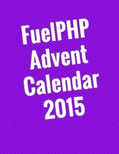 FuelPHP Advent Calendar 2015