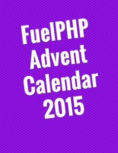 FuelPHP Advent Calendar 2015
