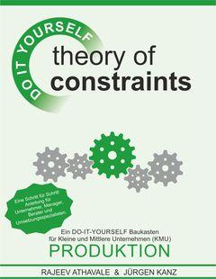 Theory of Constraints - PRODUKTION - Ein DO-IT-YOURSELF Baukasten für Kleine und Mittlere Unternehmen (KMU)