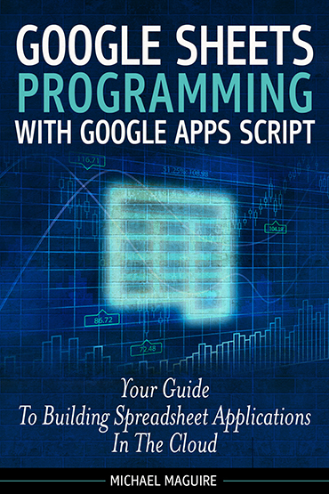 Google Sheets Programming With Google Apps Script (2015 Revision Complete)