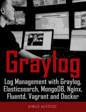 Log Management with Graylog, Elasticsearch,  MongoDB, Nginx, Fluentd and Docker