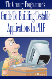Cover of The Grumpy Programmer's Guide To Building Testable PHP Applications by Chris Hartjes