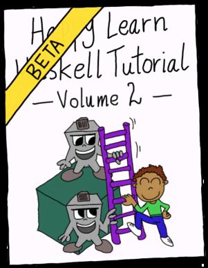 Happy Learn Haskell Tutorial Volume 2 (BETA)