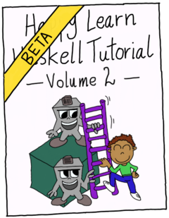 Happy Learn Haskell Tutorial Volume 2 (BETA)