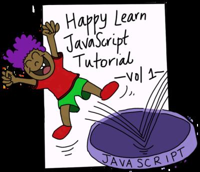 Happy Learn JavaScript Tutorial Vol 1