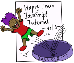 Happy Learn JavaScript Tutorial Vol 1
