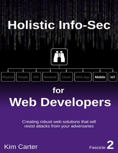 Holistic InfoSec For Web Developers, Fascicle 2: Mobile and IoT