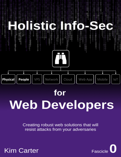 Holistic InfoSec For Web Developers, Fascicle 0: Physical and People