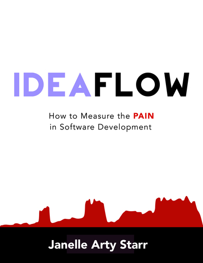 Idea Flow: How to Measure the PAIN in Software Development by Janelle Klein