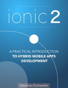 Ionic 2 - A Practical Introduction To Hybrid Mobile Apps Development