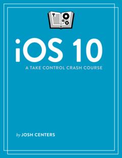 iOS 10: A Take Control Crash Course