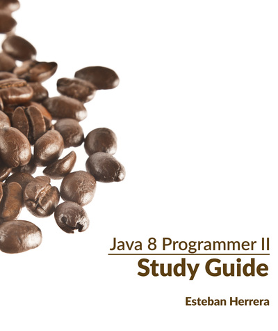 Java 8 Programmer II Study Guide: Exam 1Z0-809