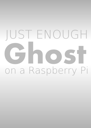 Just Enough Ghost on a Raspberry Pi