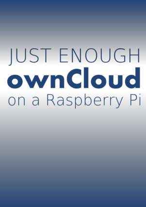 Just Enough ownCloud on a Raspberry Pi