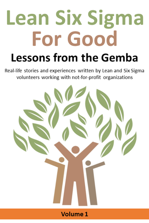 Lean Six Sigma for Good: Lessons from the Gemba (Volume 1)