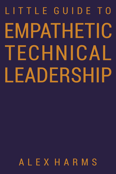 The Little Guide to Empathetic Technical Leadership