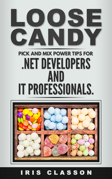 Loose Candy: Pick and Mix Power Tips for .NET Developers and IT Professionals by Iris Classon