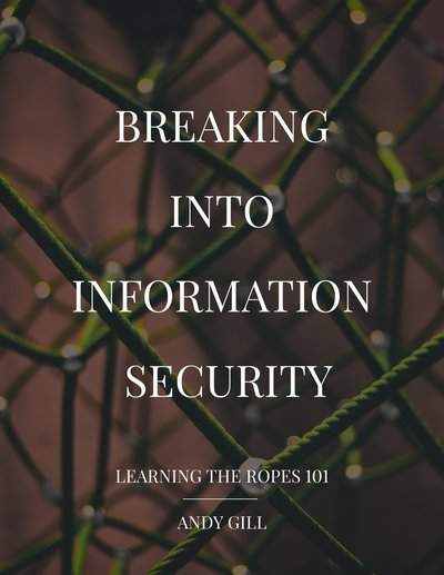Breaking into Information Security: Learning the Ropes 101