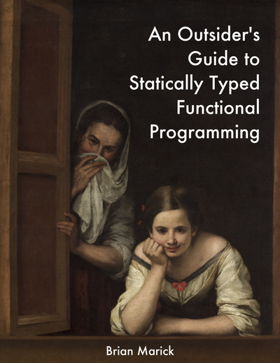 An Outsider's Guide to Statically Typed Functional Programming by Brian Marick