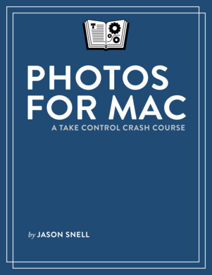 Photos for Mac: A Take Control Crash Course