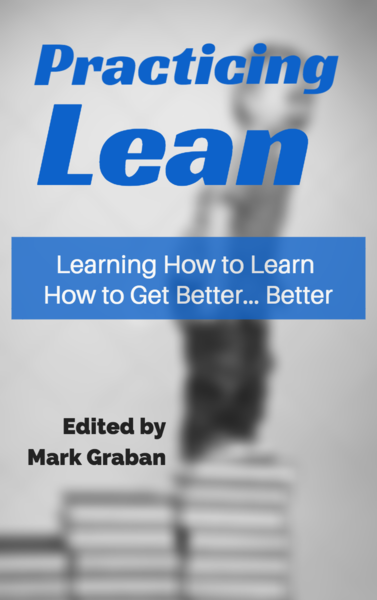 Practicing Lean: Learning How to Learn How to get Better... Better by Mark Graban
