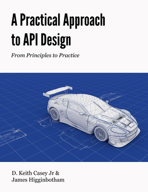 Cover of A Practical Approach to API Design by D. Keith Casey Jr, James Higginbotham