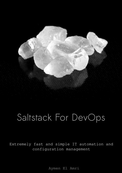 Saltstack For DevOps: Extremely fast and simple IT automation and configuration management by Aymen El Amri