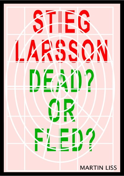 Stieg Larsson, Dead? or Fled?