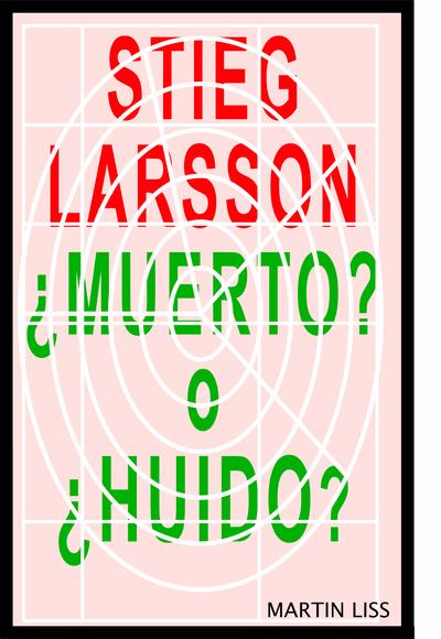 Stieg Larsson, ¿Muerto? o ¿Huido?