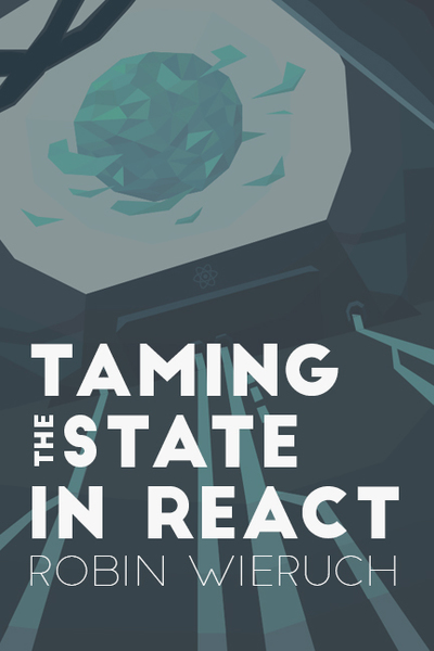 Taming the State in React