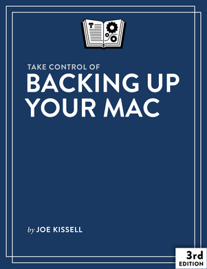 Take Control of Backing Up Your Mac, Second Edition