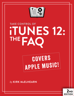 Take Control of iTunes 12: The FAQ, Second Edition