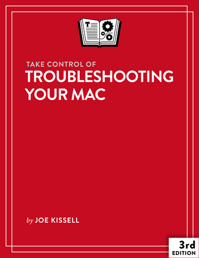 Take Control of Troubleshooting Your Mac, Third Edition