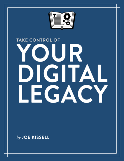 Take Control of Your Digital Legacy