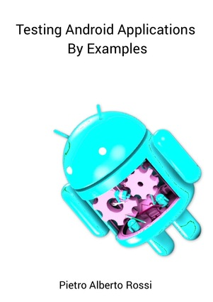 Testing Android Applications By Examples
