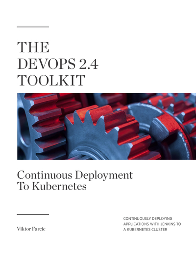 The DevOps 2.4 Toolkit: Continuous Deployment To Kubernetes