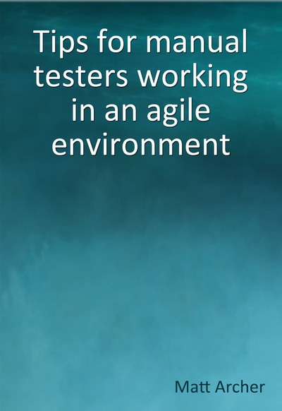 Tips for manual testers working in an agile environment