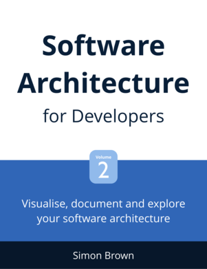 Software Architecture for Developers : Volume 2
