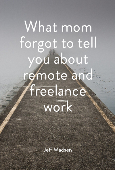 What Mom Forgot to Tell You about Remote and Freelance Work