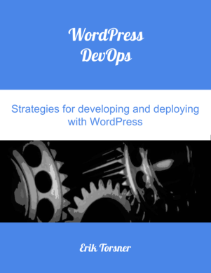 WordPress DevOps - Strategies for developing and deploying with WordPress