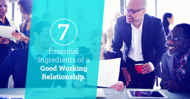 7 Essential Ingredients of A Good Working Relationship