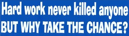 hard-work-never-killed-anyone-bumper-sticker